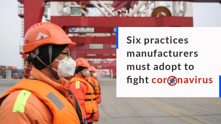 Six practices manufacturers must adopt to fight coronavirus